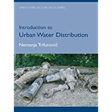 Introduction to Urban Water Distribution: Unesco-IHE Lecture Note Series (IHE Delft Lecture Note Series) (English Edition)