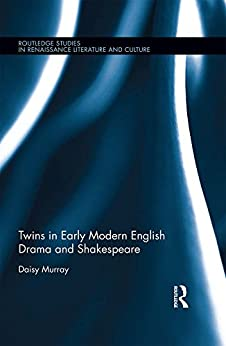 """""""Twins in Early Modern English Drama and Shakespeare (Routledge Studies in Renaissance Literature and Culture) (English Edition)"""",作者:[Murray, Daisy]"""