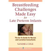 Breastfeeding Challenges Made Easy for Late Preterm Infants: The Go-To Guide for Nurses and Lactation Consultants (English Edition)