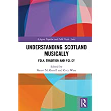 Understanding Scotland Musically: Folk, Tradition and Policy (Ashgate Popular and Folk Music Series) (English Edition)
