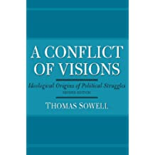 A Conflict of Visions: Ideological Origins of Political Struggles (English Edition)