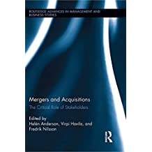 Mergers and Acquisitions: The Critical Role of Stakeholders (Routledge Advances in Management and Business Studies Book 52) (English Edition)