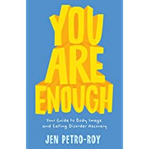 You Are Enough: Your Guide to Body Image and Eating Disorder Recovery (English Edition)