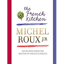 The French Kitchen: 200 Recipes From the Master of French Cooking (English Edition)