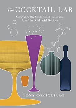 """""""The Cocktail Lab: Unraveling the Mysteries of Flavor and Aroma in Drink, with Recipes (English Edition)"""",作者:[Conigliaro, Tony]"""