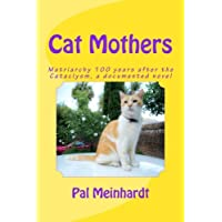 Cat-mothers: Matriarchy 100 Years After the Cataclysm, a Documented Novel