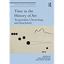 Time in the History of Art: Temporality, Chronology and Anachrony (Studies in Art Historiography) (English Edition)