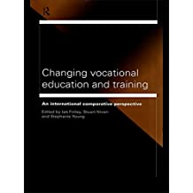 Changing Vocational Education and Training: An International Comparative Perspective (English Edition)