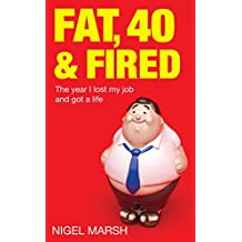 Fat, Forty And Fired: The year I lost my job and got a life (English Edition)