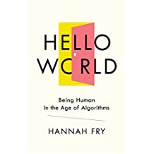 Hello World: Being Human in the Age of Algorithms (English Edition)