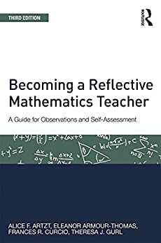 """Becoming a Reflective Mathematics Teacher: A Guide for Observations and Self-Assessment (Studies in Mathematical Thinking and Learning Series) (English Edition)"",作者:[Artzt, Alice F., Armour-Thomas, Eleanor, Curcio, Frances R., Gurl, Theresa J.]"