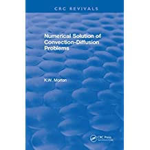 Revival: Numerical Solution Of Convection-Diffusion Problems (1996) (CRC Press Revivals) (English Edition)