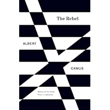The Rebel: An Essay on Man in Revolt (Vintage International) (English Edition)
