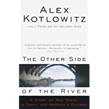 The Other Side of the River: A Story of Two Towns, a Death, and America's Dilemma (English Edition)