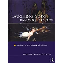 Laughing Gods, Weeping Virgins: Laughter in the History of Religion (English Edition)
