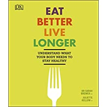 Eat Better, Live Longer: Understand What Your Body Needs to Stay Healthy (English Edition)