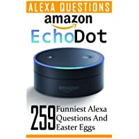 Amazon Echo Dot: 259 Funniest Alexa Questions and Easter Eggs