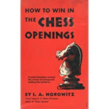 How to Win in the Chess Openings: A Noted Champion Reveals the Secrets of Seizing and Holding the Initiative (English Edition)