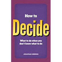 How to Decide: what to do when you don't know what to do (English Edition)