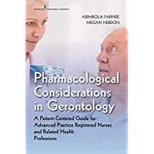Pharmacological Considerations in Gerontology: A Patient-Centered Guide for Advanced Practice Registered Nurses and Related Health Professions (English Edition)