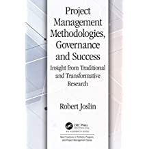Project Management Methodologies, Governance and Success: Insight from Traditional and Transformative Research (Best Practices and Advances in Program Management) (English Edition)