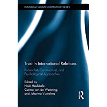 Trust in International Relations: Rationalist, Constructivist, and Psychological Approaches (Routledge Global Cooperation Series) (English Edition)
