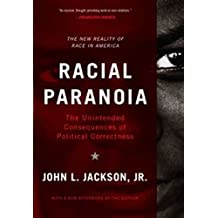 Racial Paranoia: The Unintended Consequences of Political Correctness The New Reality of Race in America (English Edition)