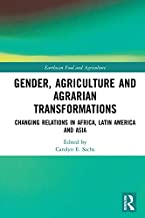 Gender, Agriculture and Agrarian Transformations: Changing Relations in Africa, Latin America and Asia (Earthscan Food and...
