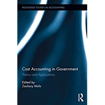 Cost Accounting in Government: Theory and Applications (Routledge Studies in Accounting Book 22) (English Edition)