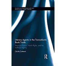Literary Agents in the Transatlantic Book Trade: American Fiction, French Rights, and the Hoffman Agency (Studies in Publishing History: Manuscript, Print, Digital) (English Edition)