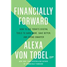 Financially Forward: How to Use Today's Digital Tools to Earn More, Save Better, and Spend Smarter (English Edition)