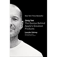 Jony Ive: The Genius Behind Apple's Greatest Products (English Edition)