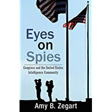 Eyes on Spies: Congress and the United States Intelligence Community (Hoover Institution Press Publication Book 603) (English Edition)