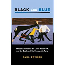 Black and Blue: African Americans, the Labor Movement, and the Decline of the Democratic Party (Princeton Studies in American Politics: Historical, International, ... Comparative Perspectives) (English Edition)