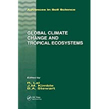 Global Climate Change and Tropical Ecosystems (Advances in Soil Science) (English Edition)
