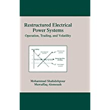 Restructured Electrical Power Systems: Operation: Trading, and Volatility (Power Engineering (Willis) Book 1) (English Edition)