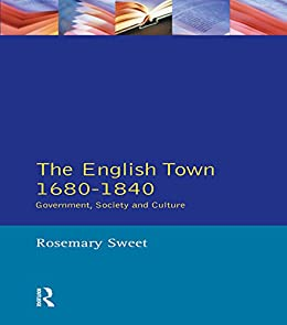 """""""The English Town, 1680-1840: Government, Society and Culture (Themes In British Social History) (English Edition)"""",作者:[Sweet, Rosemary]"""