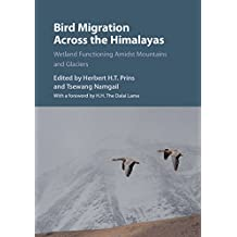Bird Migration Across the Himalayas: Wetland Functioning amidst Mountains and Glaciers (English Edition)
