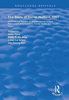 """""""The State and Social Welfare, 1997: International Studies on Social Insurance and Retirement, Employment, Family Policy and Health Care (Routledge Revivals) (English Edition)"""",作者:[Peter Flora, Philip R. De Jong, Julian Le Grand, Jun-Young Kim]"""