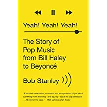 Yeah! Yeah! Yeah!: The Story of Pop Music from Bill Haley to Beyoncé (English Edition)