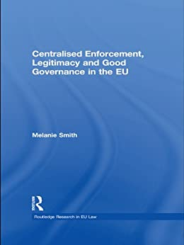 """Centralised Enforcement, Legitimacy and Good Governance in the EU (Routledge Research in EU Law) (English Edition)"",作者:[Smith, Melanie]"