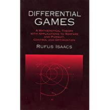 Differential Games: A Mathematical Theory with Applications to Warfare and Pursuit, Control and Optimization (Dover Books on Mathematics) (English Edition)