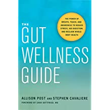 The Gut Wellness Guide: The Power of Breath, Touch, and Awareness to Reduce Stress, Aid Digestion, and Reclaim Whole-Body Health (English Edition)