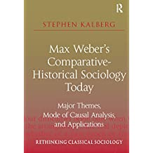 Max Weber's Comparative-Historical Sociology Today: Major Themes, Mode of Causal Analysis, and Applications (Rethinking Classical Sociology) (English Edition)