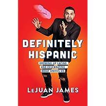 Definitely Hispanic: Growing Up Latino and Celebrating What Unites Us (English Edition)