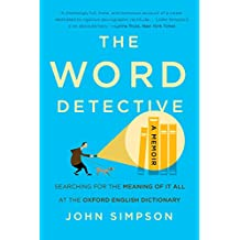 The Word Detective: Searching for the Meaning of It All at the Oxford English Dictionary (English Edition)