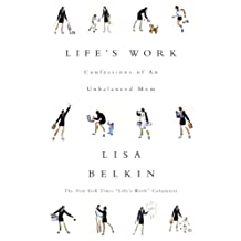 Life's Work: Confessions of an Unbalanced Mom (English Edition)