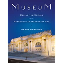 Museum: Behind the Scenes at the Metropolitan Museum of Art (English Edition)