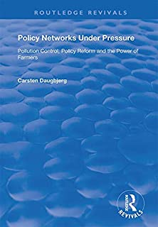 Policy Networks Under Pressure: Pollution Control, Policy Reform and the Power of Farmers (Routledge Revivals) (English Edition)
