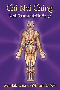 """Chi Nei Ching: Muscle, Tendon, and Meridian Massage (English Edition)"",作者:[Chia, Mantak, Wei, William U.]"